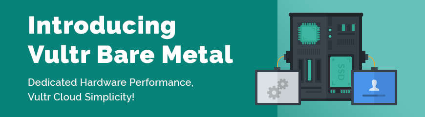 Deploy Bare Metal Cloud Servers With Vultr!