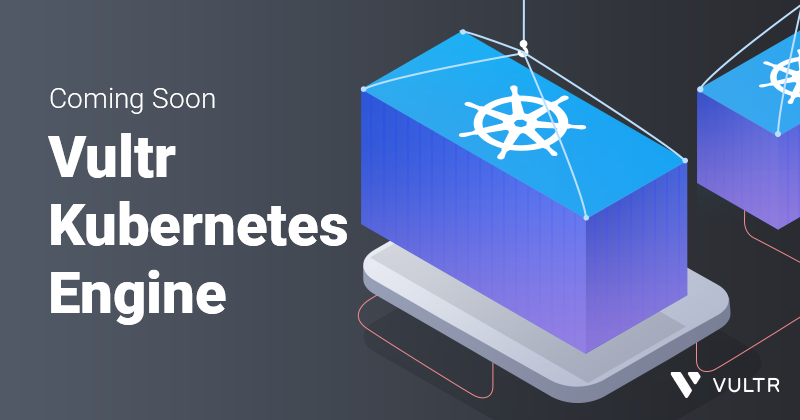Announcing Vultr Kubernetes Engine!