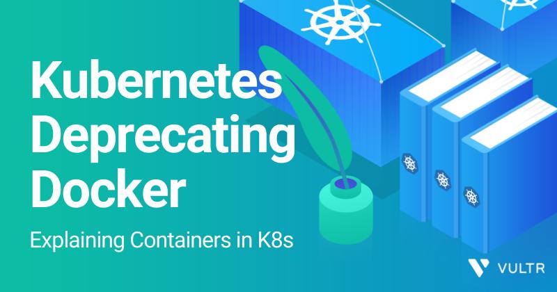 Kubernetes Deprecating Docker: Explaining Containers in K8s