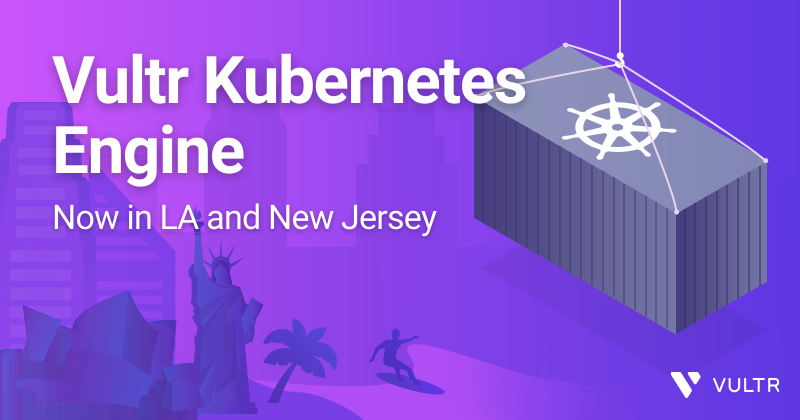 Vultr Kubernetes Engine Beta is Available in LA and NJ