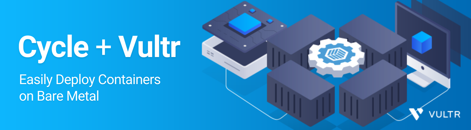 Deploy Containers on Vultr Bare Metal with Cycle.io