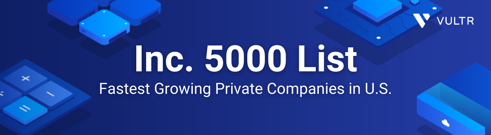 Vultr Creator Recognized on Inc. 5000 List
